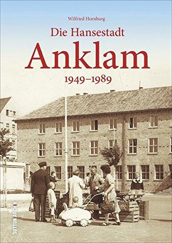 Die Hansestadt Anklam 1949 bis zur Wende